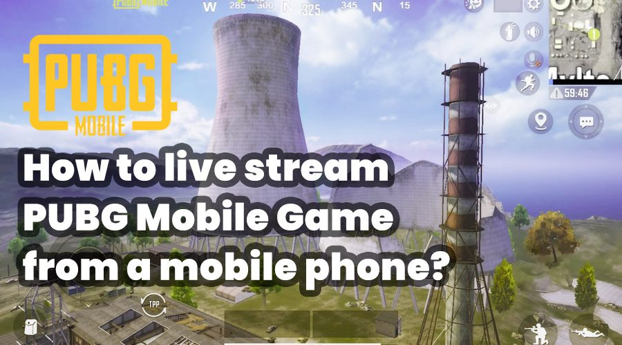 How to live stream PUBG Mobile Game from a mobile phone?